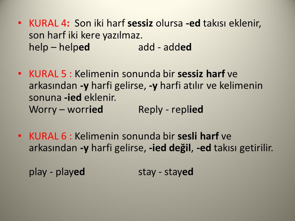 KURAL 4: Son iki harf sessiz olursa -ed takısı eklenir, son harf iki kere yazılmaz. help – helped add - added