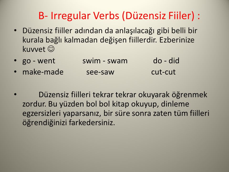 B- Irregular Verbs (Düzensiz Fiiler) :