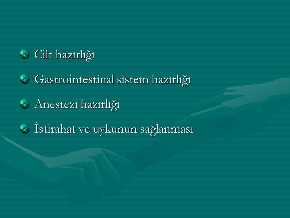 Cilt hazırlığı Gastrointestinal sistem hazırlığı Anestezi hazırlığı İstirahat ve uykunun sağlanması