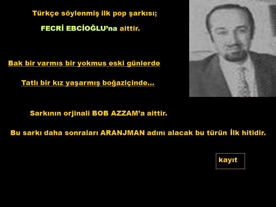 Türkçe söylenmiş ilk pop şarkısı;