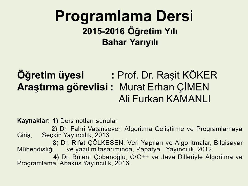 Programlama Dersi Öğretim üyesi : Prof. Dr. Raşit KÖKER