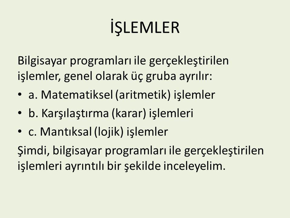 İŞLEMLER Bilgisayar programları ile gerçekleştirilen işlemler, genel olarak üç gruba ayrılır: a. Matematiksel (aritmetik) işlemler.