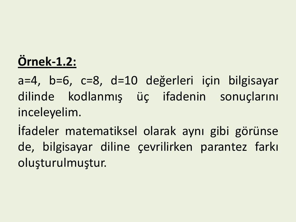 Örnek-1.2: a=4, b=6, c=8, d=10 değerleri için bilgisayar dilinde kodlanmış üç ifadenin sonuçlarını inceleyelim.