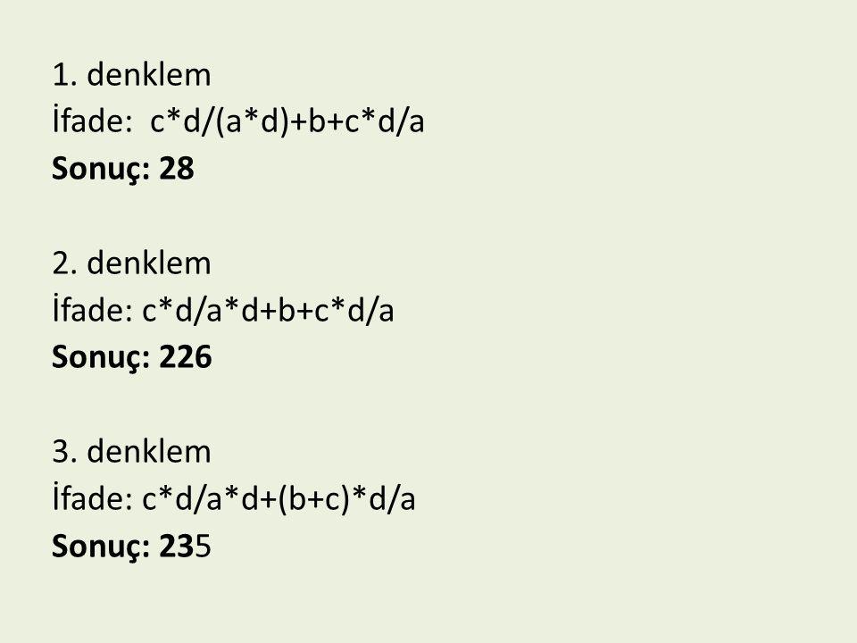 1. denklem İfade: c. d/(a. d)+b+c. d/a Sonuç: 28 2. denklem İfade: c
