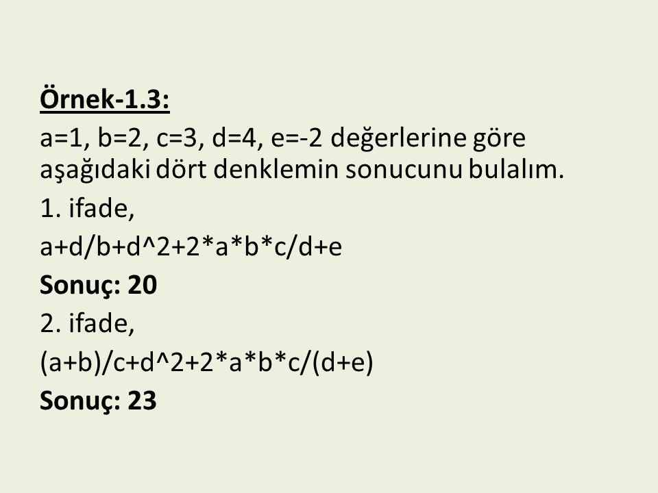 Örnek-1.3: a=1, b=2, c=3, d=4, e=-2 değerlerine göre aşağıdaki dört denklemin sonucunu bulalım.