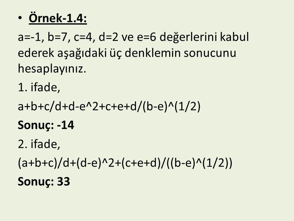 Örnek-1.4: a=-1, b=7, c=4, d=2 ve e=6 değerlerini kabul ederek aşağıdaki üç denklemin sonucunu hesaplayınız.