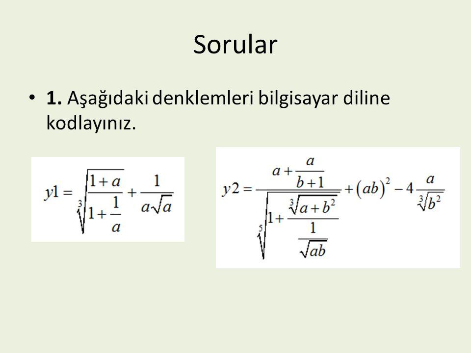 Sorular 1. Aşağıdaki denklemleri bilgisayar diline kodlayınız.