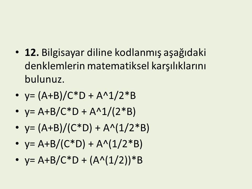 12. Bilgisayar diline kodlanmış aşağıdaki denklemlerin matematiksel karşılıklarını bulunuz.