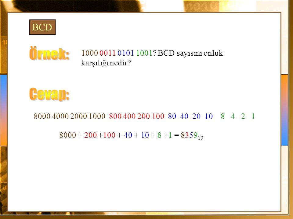 BCD Örnek: 1000 0011 0101 1001 BCD sayısını onluk karşılığı nedir Cevap: 8000 4000 2000 1000 800 400 200 100 80 40 20 10 8 4 2 1.