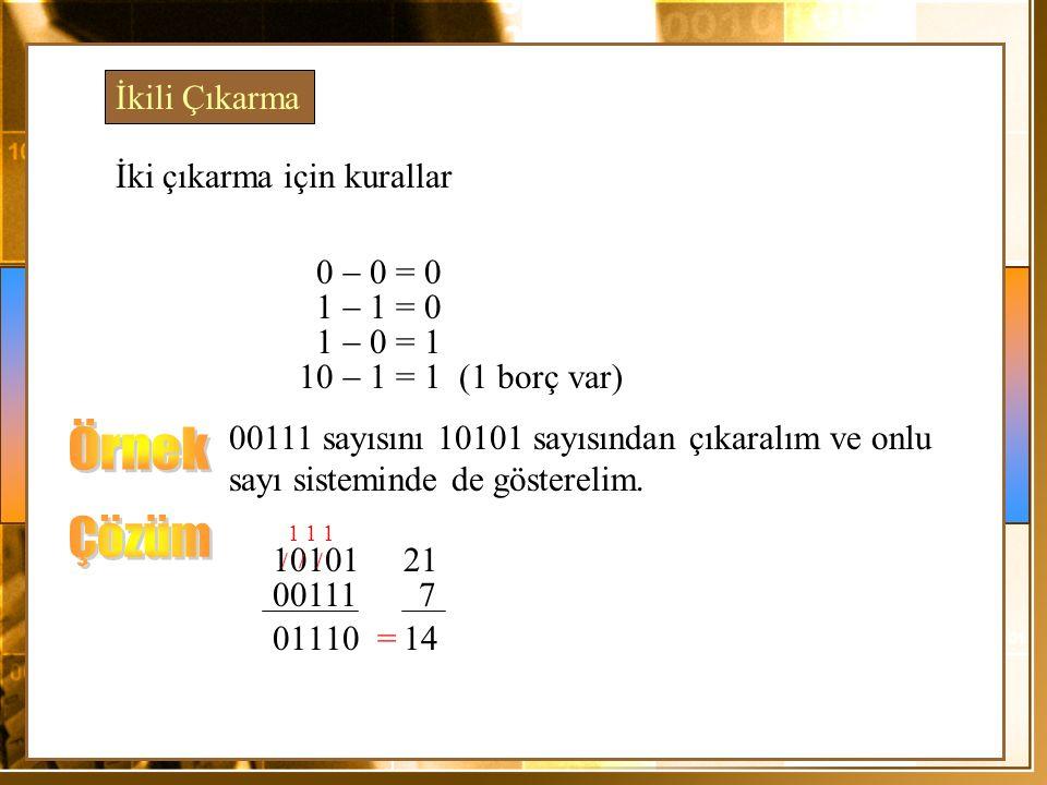 Örnek Çözüm İkili Çıkarma İki çıkarma için kurallar 0 - 0 = 0