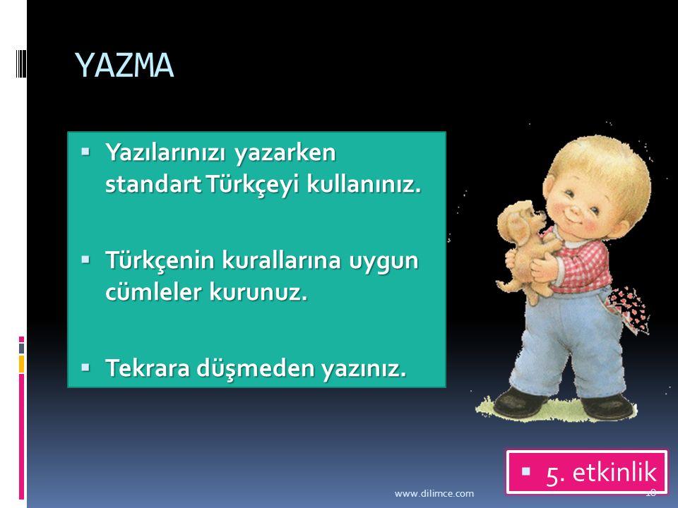 YAZMA 5. etkinlik Yazılarınızı yazarken standart Türkçeyi kullanınız.