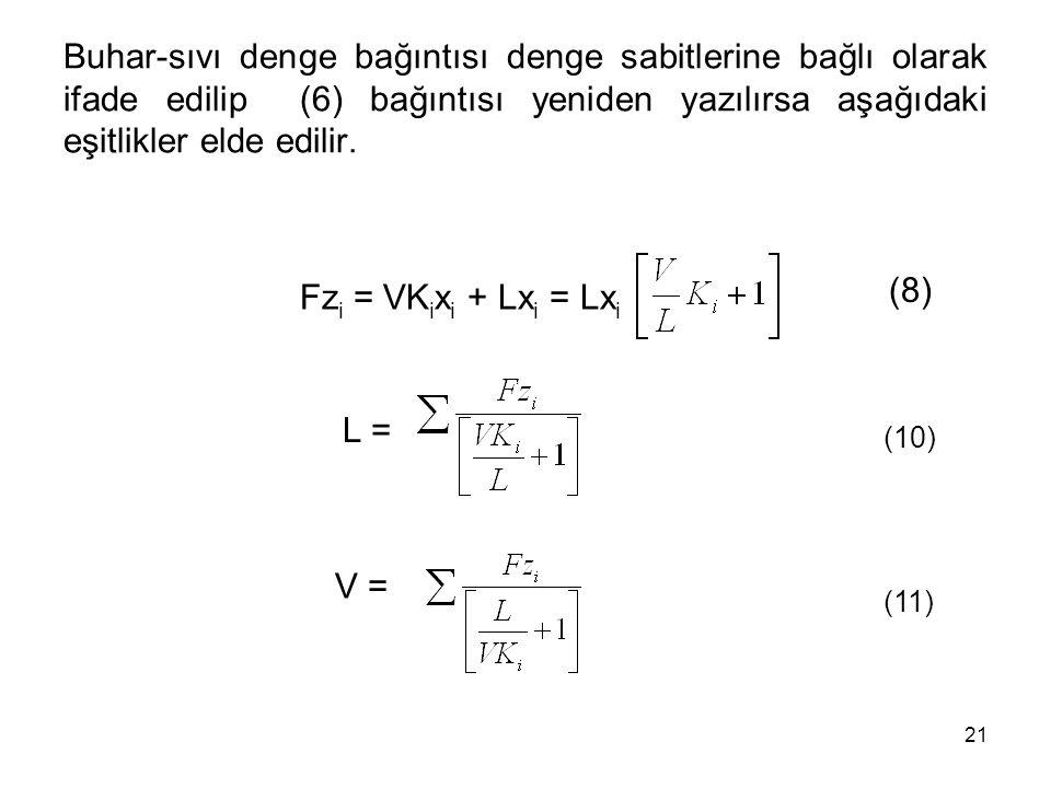 Buhar-sıvı denge bağıntısı denge sabitlerine bağlı olarak ifade edilip (6) bağıntısı yeniden yazılırsa aşağıdaki eşitlikler elde edilir.