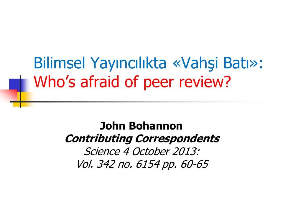 Bilimsel Yayıncılıkta «Vahşi Batı»: Who's afraid of peer review