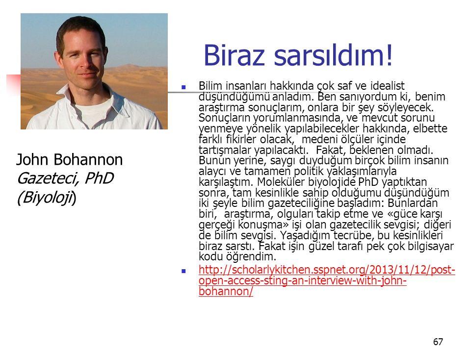 Biraz sarsıldım! John Bohannon Gazeteci, PhD (Biyoloji)