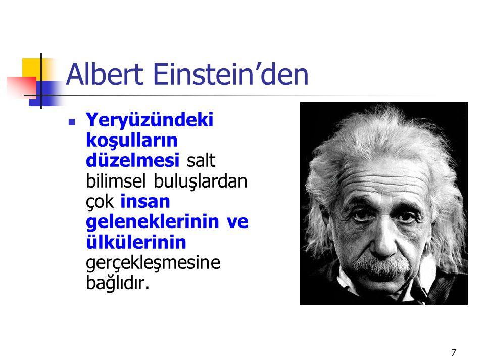 Albert Einstein'den Yeryüzündeki koşulların düzelmesi salt bilimsel buluşlardan çok insan geleneklerinin ve ülkülerinin gerçekleşmesine bağlıdır.