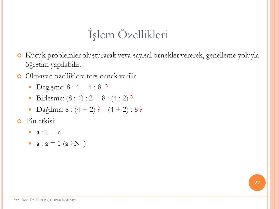 İşlem Özellikleri Küçük problemler oluşturarak veya sayısal örnekler vererek, genelleme yoluyla öğretim yapılabilir.