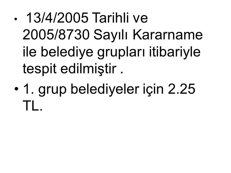 1. grup belediyeler için 2.25 TL.