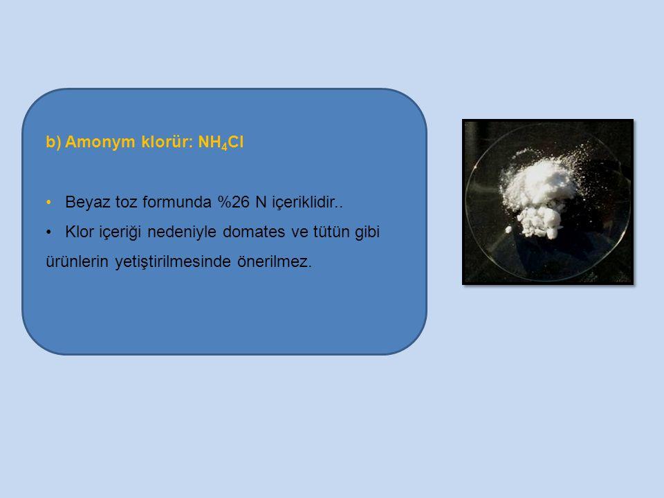 b) Amonym klorür: NH4Cl Beyaz toz formunda %26 N içeriklidir..