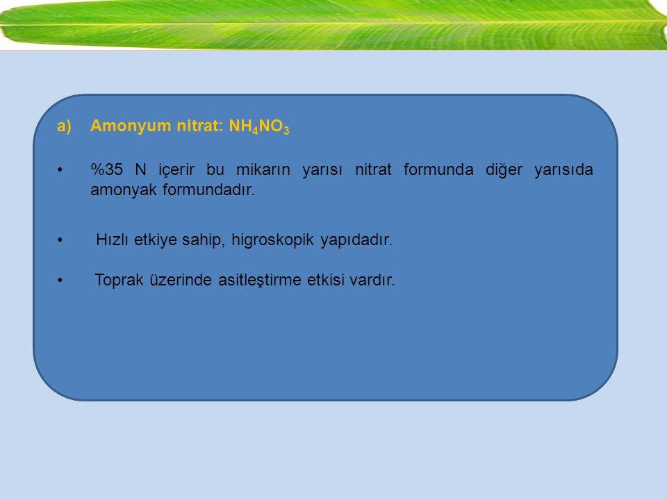 Amonyum nitrat: NH4NO3 %35 N içerir bu mikarın yarısı nitrat formunda diğer yarısıda amonyak formundadır.