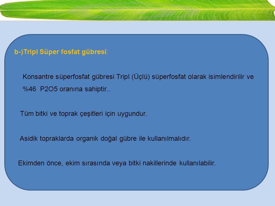 b-)Tripl Süper fosfat gübresi: