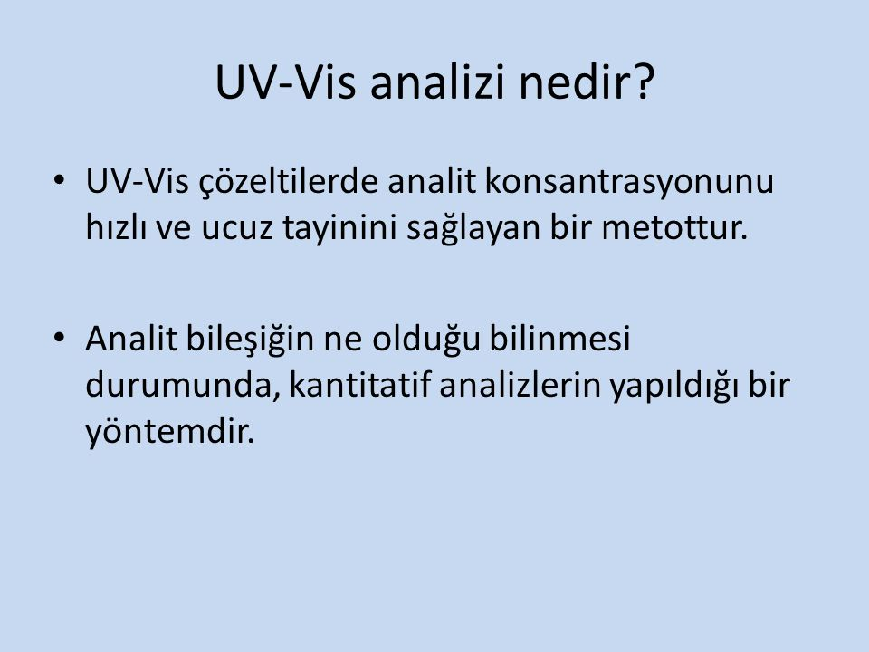 UV-Vis analizi nedir UV-Vis çözeltilerde analit konsantrasyonunu hızlı ve ucuz tayinini sağlayan bir metottur.