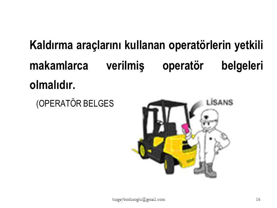 Kaldırma araçlarını kullanan operatörlerin yetkili makamlarca verilmiş operatör belgeleri olmalıdır.
