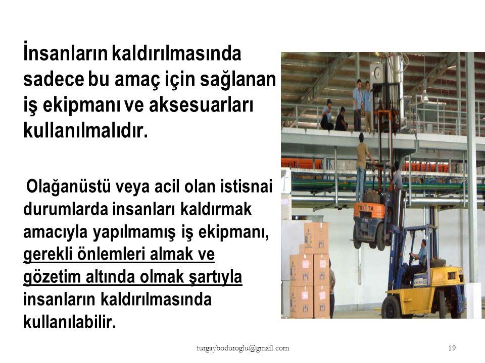 İnsanların kaldırılmasında sadece bu amaç için sağlanan iş ekipmanı ve aksesuarları kullanılmalıdır.