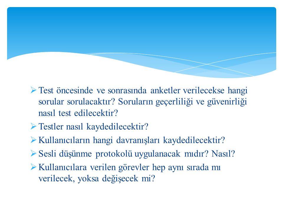 Test öncesinde ve sonrasında anketler verilecekse hangi sorular sorulacaktır Soruların geçerliliği ve güvenirliği nasıl test edilecektir