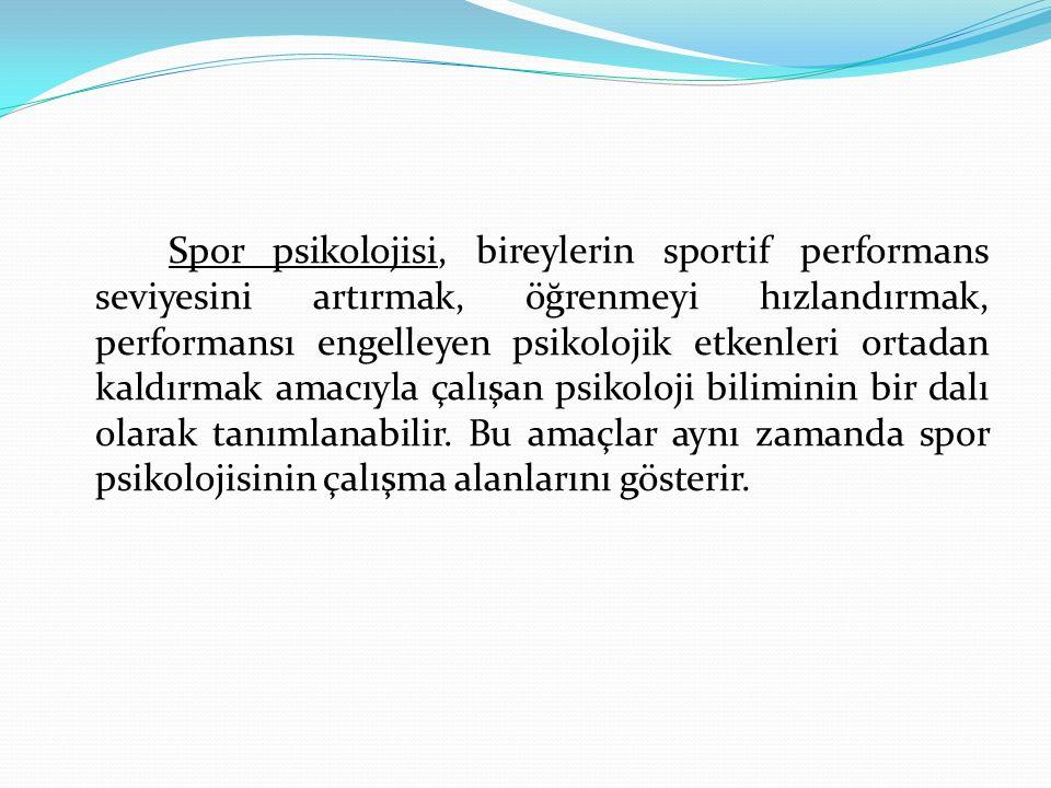 Spor psikolojisi, bireylerin sportif performans seviyesini artırmak, öğrenmeyi hızlandırmak, performansı engelleyen psikolojik etkenleri ortadan kaldırmak amacıyla çalışan psikoloji biliminin bir dalı olarak tanımlanabilir.