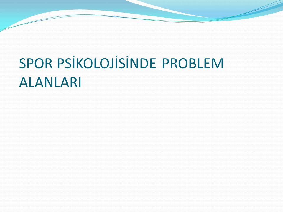 SPOR PSİKOLOJİSİNDE PROBLEM ALANLARI