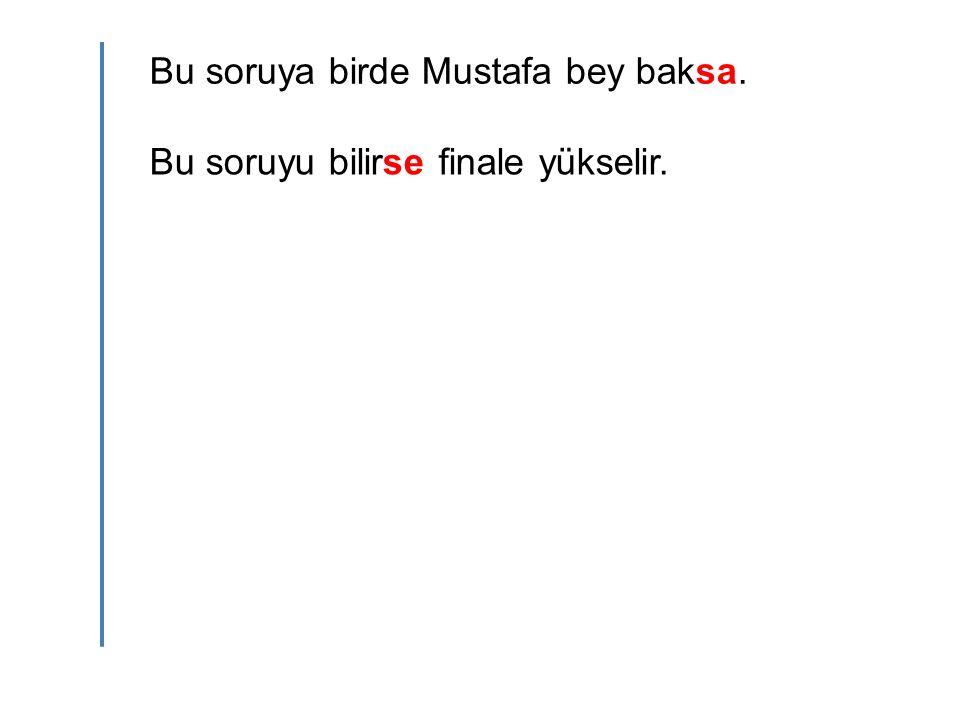 Bu soruya birde Mustafa bey baksa.