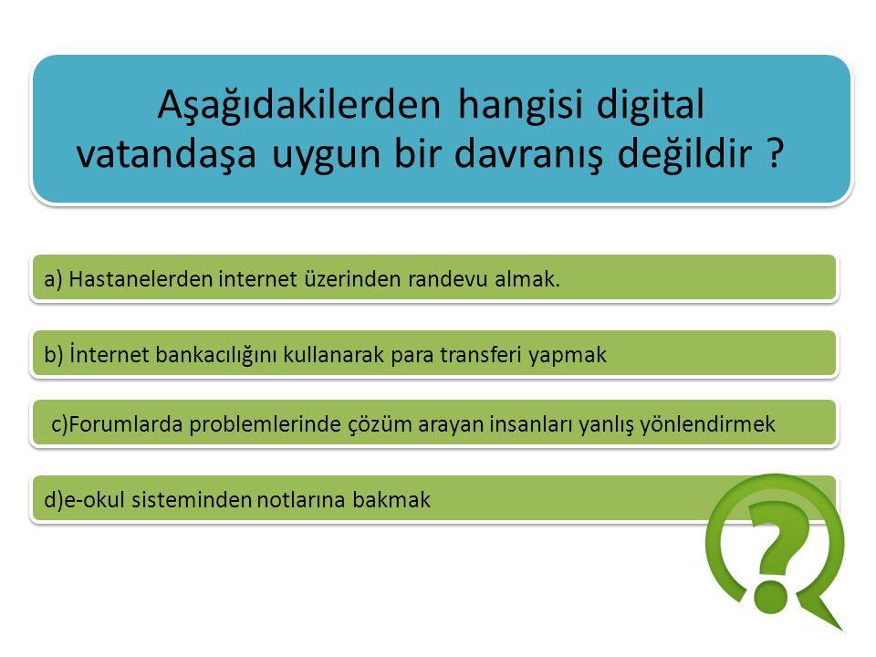 Aşağıdakilerden hangisi digital vatandaşa uygun bir davranış değildir