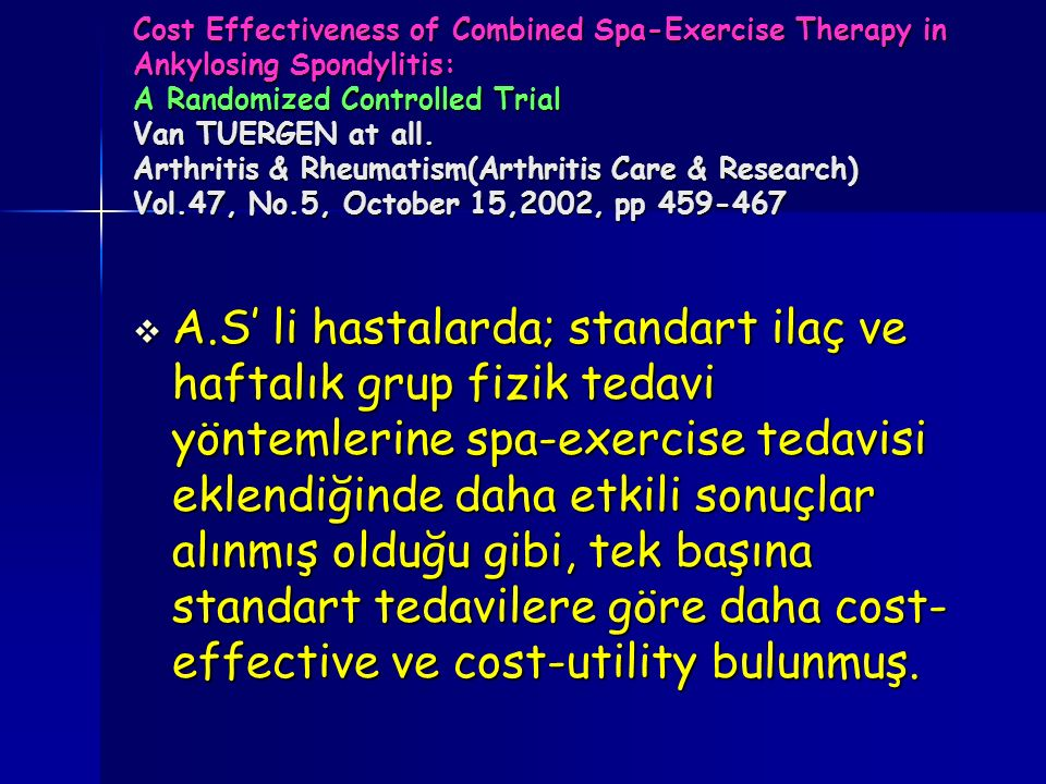 Cost Effectiveness of Combined Spa-Exercise Therapy in Ankylosing Spondylitis: A Randomized Controlled Trial Van TUERGEN at all. Arthritis & Rheumatism(Arthritis Care & Research) Vol.47, No.5, October 15,2002, pp 459-467