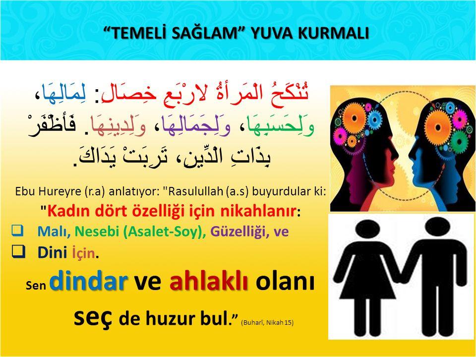 TEMELİ SAĞLAM YUVA KURMALI Kadın dört özelliği için nikahlanır: