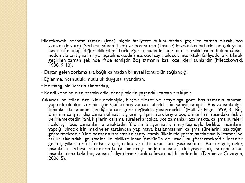 Mieczkowski serbest zamanı (free); hiçbir faaliyette bulunulmadan geçirilen zaman olarak, boş zamanı (leisure) (Serbest zaman (free) ve boş zaman (leisure) kavramları birbirlerine çok yakın kavramlar olup, diğer dillerden Türkçe'ye tercümelerinde tam karşılıklarının bulunmaması nedeniyle tartışmalara yol açabilmektedir.) ise; özel sayılabilecek nitelikteki faaliyetlere katılarak geçirilen zaman şeklinde ifade etmiştir.
