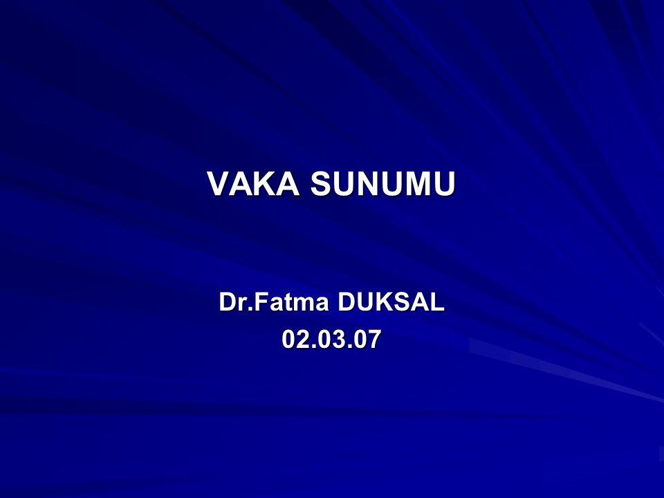 VAKA SUNUMU Dr.Fatma DUKSAL 02.03.07