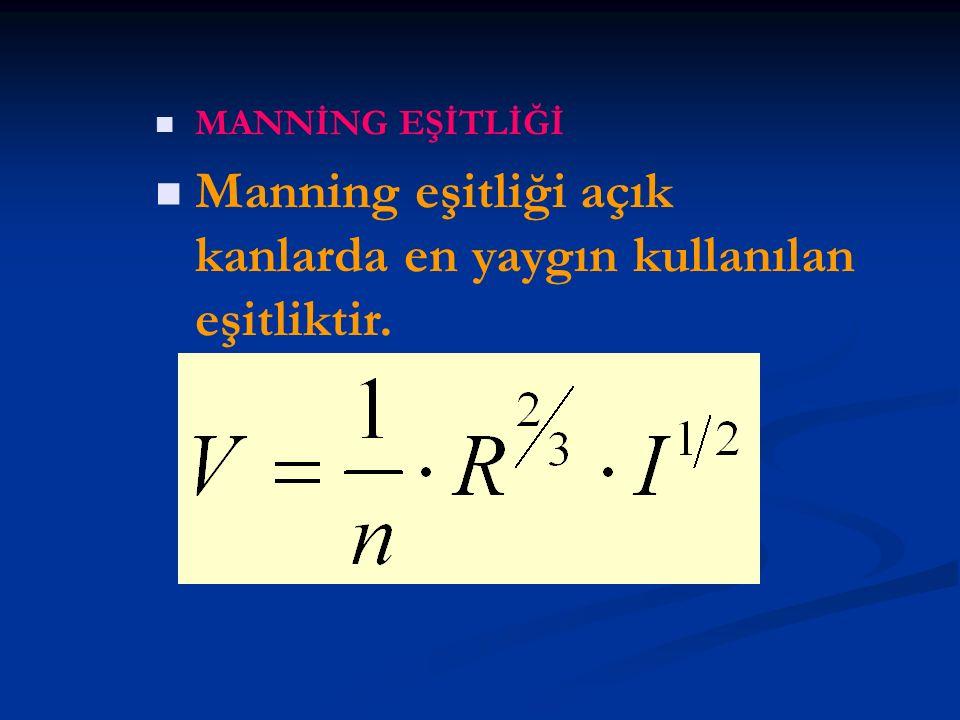 Manning eşitliği açık kanlarda en yaygın kullanılan eşitliktir.