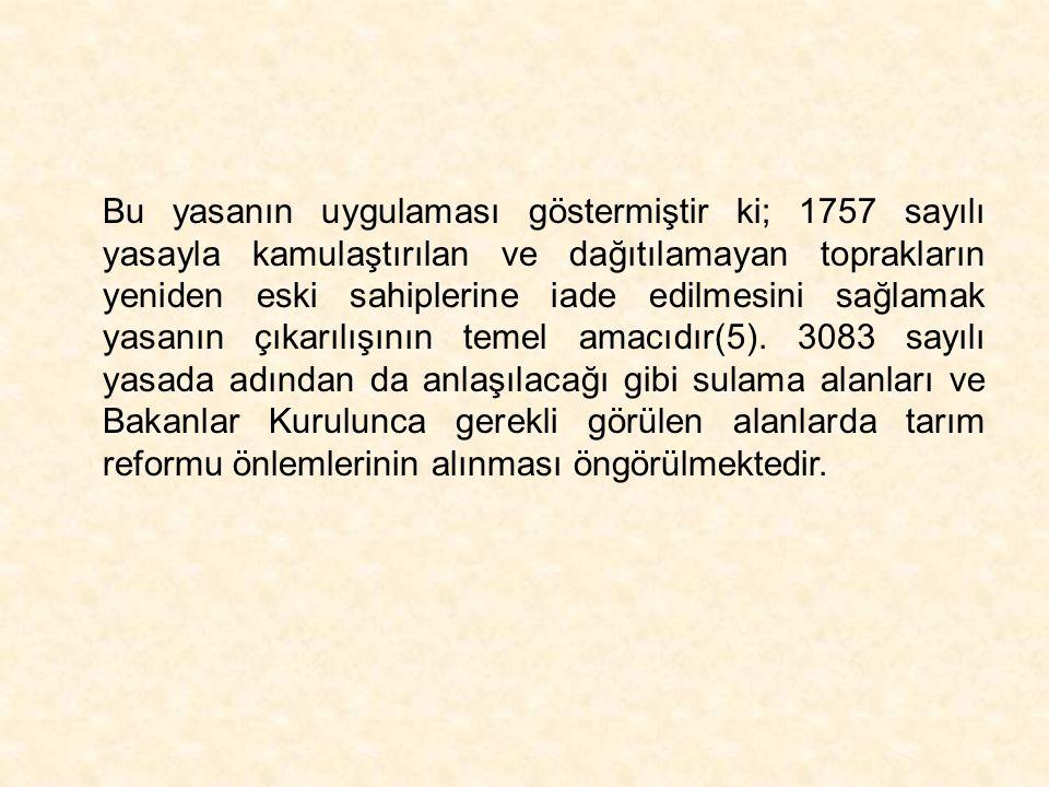 Bu yasanın uygulaması göstermiştir ki; 1757 sayılı yasayla kamulaştırılan ve dağıtılamayan toprakların yeniden eski sahiplerine iade edilmesini sağlamak yasanın çıkarılışının temel amacıdır(5).