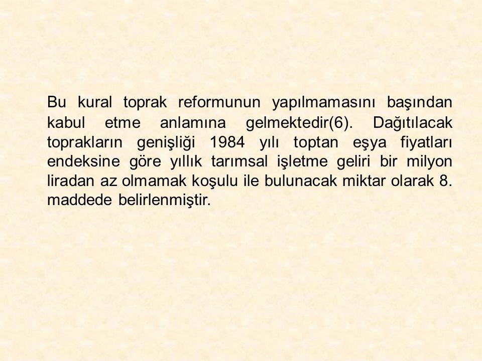 Bu kural toprak reformunun yapılmamasını başından kabul etme anlamına gelmektedir(6).