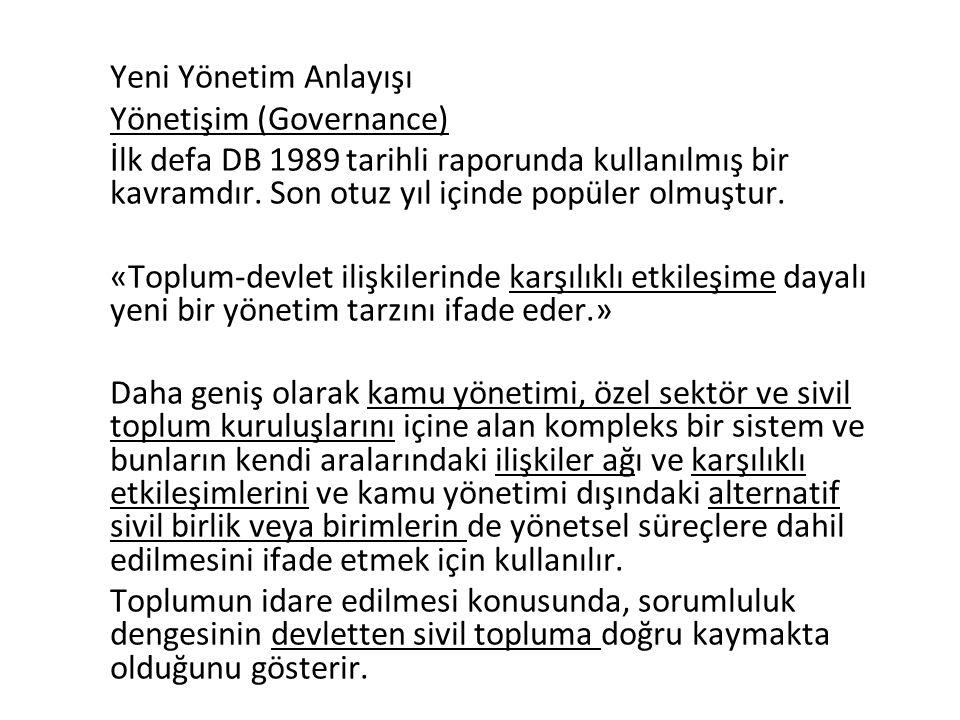 Yeni Yönetim Anlayışı Yönetişim (Governance) İlk defa DB 1989 tarihli raporunda kullanılmış bir kavramdır. Son otuz yıl içinde popüler olmuştur.