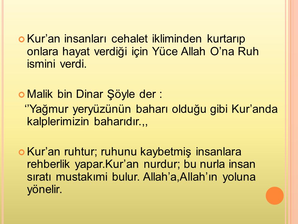 Kur'an insanları cehalet ikliminden kurtarıp onlara hayat verdiği için Yüce Allah O'na Ruh ismini verdi.