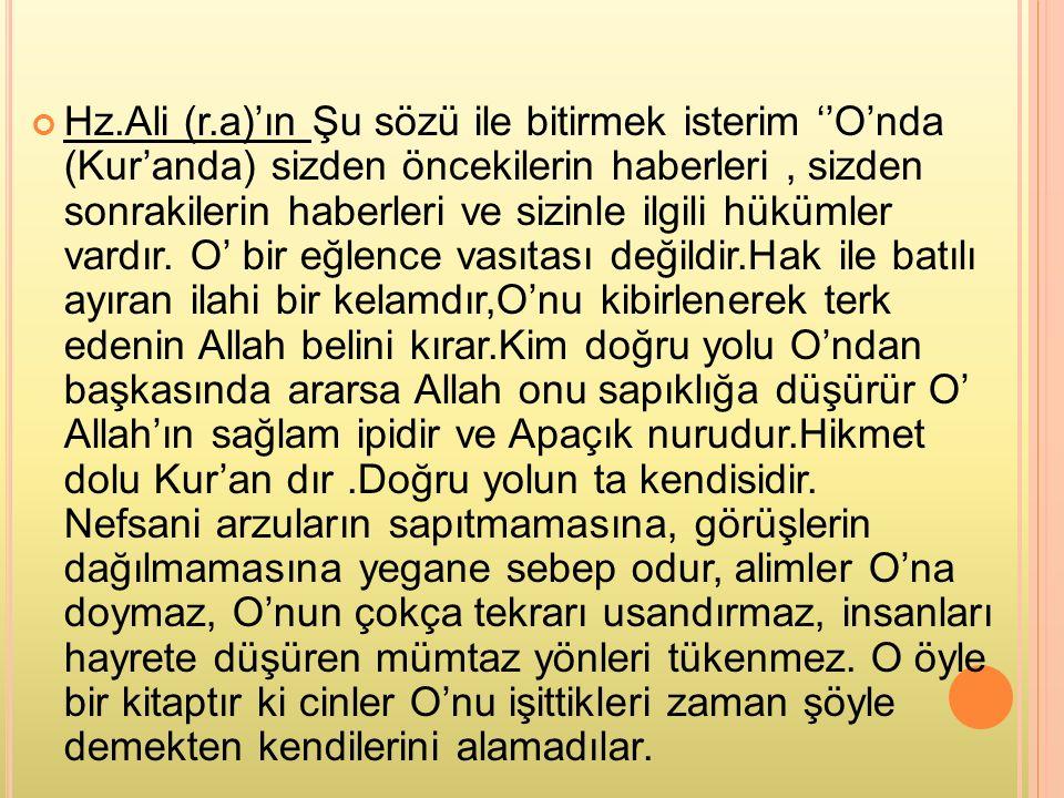 Hz.Ali (r.a)'ın Şu sözü ile bitirmek isterim ''O'nda (Kur'anda) sizden öncekilerin haberleri , sizden sonrakilerin haberleri ve sizinle ilgili hükümler vardır.