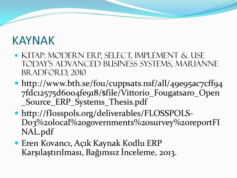 KAYNAK KİTAP: Modern erp, SELECT, IMPLEMENT & USE TODAY'S ADVANCED BUSINESS SYSTEMS, Marianne bradford, 2010.