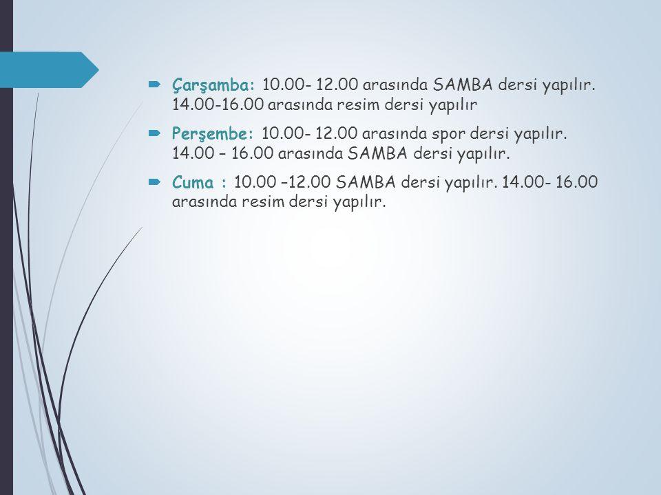 Çarşamba: 10. 00- 12. 00 arasında SAMBA dersi yapılır. 14. 00-16