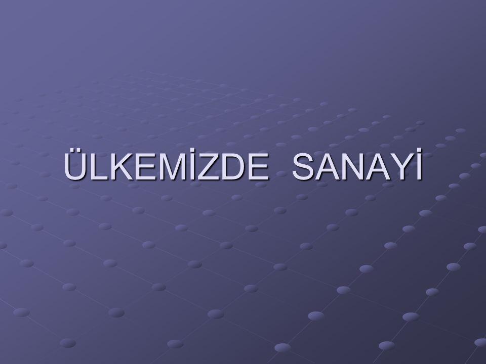 ÜLKEMİZDE SANAYİ