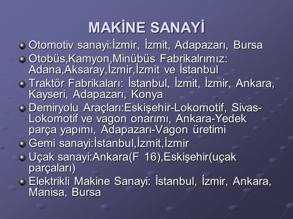 MAKİNE SANAYİ Otomotiv sanayi:İzmir, İzmit, Adapazarı, Bursa