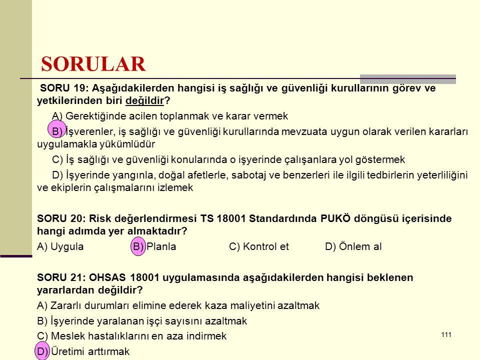 SORULAR SORU 19: Aşağıdakilerden hangisi iş sağlığı ve güvenliği kurullarının görev ve yetkilerinden biri değildir