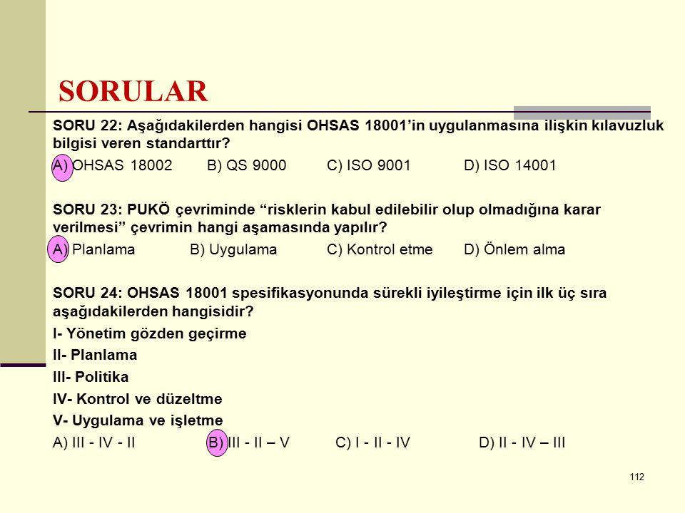 SORULAR SORU 22: Aşağıdakilerden hangisi OHSAS 18001'in uygulanmasına ilişkin kılavuzluk bilgisi veren standarttır