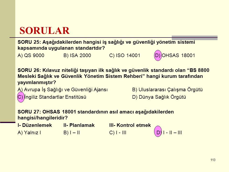 SORULAR SORU 25: Aşağıdakilerden hangisi iş sağlığı ve güvenliği yönetim sistemi kapsamında uygulanan standartdır
