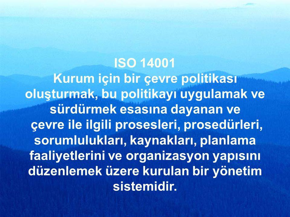 ISO 14001 Kurum için bir çevre politikası oluşturmak, bu politikayı uygulamak ve sürdürmek esasına dayanan ve.